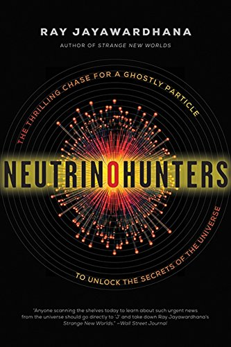 9781443414265: Neutrino Hunters: The Thrilling Chase For A Ghostly Particle To U
