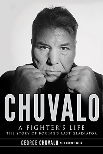 9781443417334: Chuvalo: A Fighter's Life: The Story of Boxing's Last Gladiator