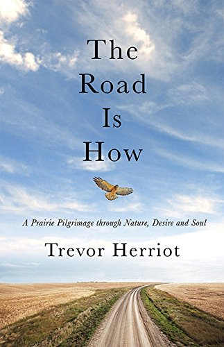 The Road Is How: Three Days Afoot: Trevor Herriot