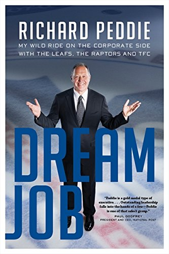 The Dream Job: My Wild Ride On The Corporate Side With The Leafs, The: Richard Peddie