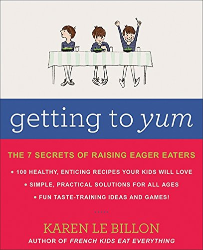 9781443419758: Getting to YUM: The 7 Secrets of Raising Eager Eaters