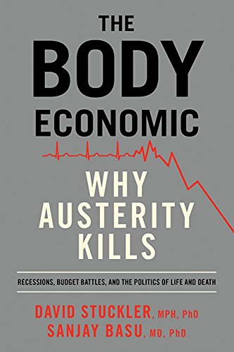 The Body Economic: Why Austerity Kills-Recessions, Budget Battles, The: Stuckler, David, Basu, ...