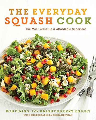 The Everyday Squash Cook: The Most Versatile & Affordable Superfo, The: Rob Firing