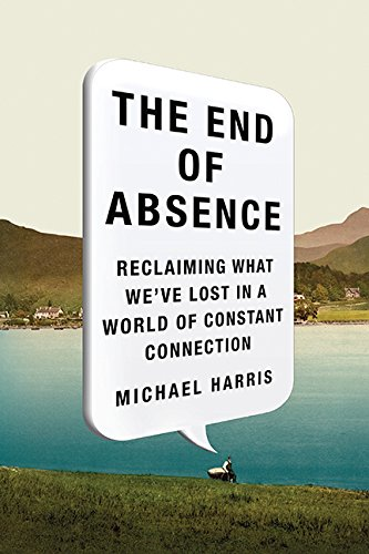 9781443426275: The End of Absence: Reclaiming What We've Lost in a World of Constant Connection