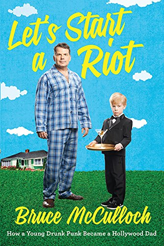 9781443426398: Let's Start A Riot: How A Young Drunk Punk Became A Hollywood Dad