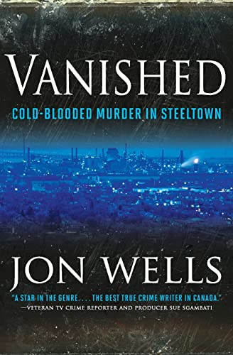 9781443428064: Vanished: Cold Blooded Murder In Steel