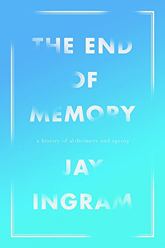 9781443435765: The End Of Memory: A Natural History Of Alzheimer's And Aging, The
