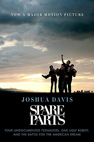 9781443436038: Spare Parts: Four Undocumented Teenagers, One Ugly Robot, And The