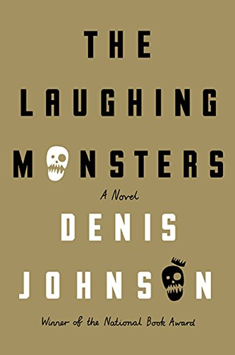 The Laughing Monsters: Denis Johnson