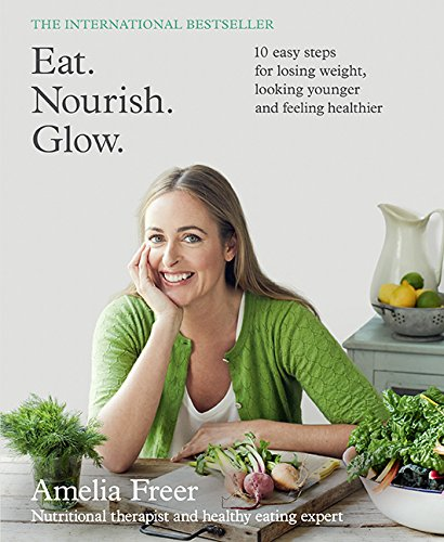 9781443447768: Eat. Nourish. Glow.: 10 Easy Steps for Losing Weight, Looking Younger and Feeling Healthier
