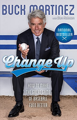 Change Up: How to Make the Great Game of Baseball Even Better: Buck Martinez