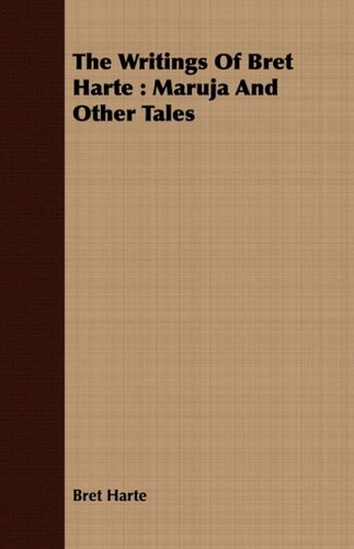 9781443700399: The Writings Of Bret Harte: Maruja And Other Tales