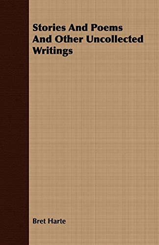 Stories And Poems And Other Uncollected Writings (9781443700436) by Bret Harte