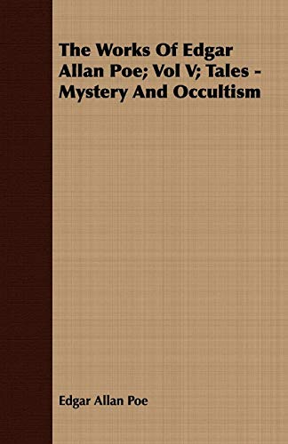 The Works of Edgar Allan Poe Vol V Tales - Mystery and Occultism: Edgar Allan Poe