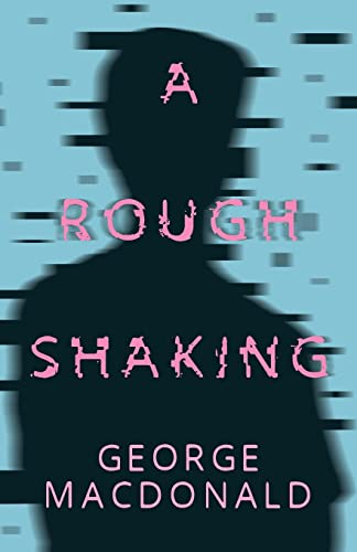 A Rough Shaking: George MacDonald