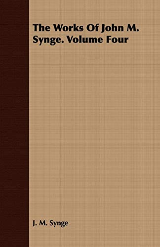 The Works of John M. Synge. Volume Four (1443704482) by J. M. Synge