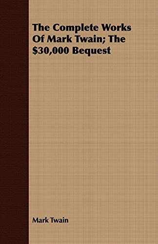 9781443705608: The Complete Works Of Mark Twain; The $30,000 Bequest