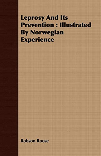 Leprosy and Its Prevention: Illustrated by Norwegian Experience: Robson Roose