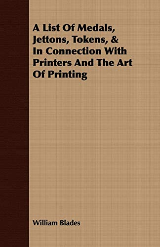 A List Of Medals, Jettons, Tokens, In Connection With Printers And The Art Of Printing: William ...