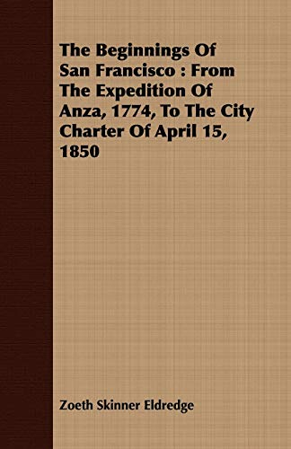 9781443708487: The Beginnings Of San Francisco: From The Expedition Of Anza, 1774, To The City Charter Of April 15, 1850
