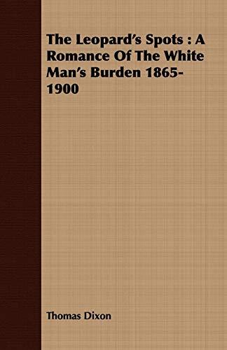9781443711098: The Leopard's Spots: A Romance Of The White Man's Burden 1865-1900