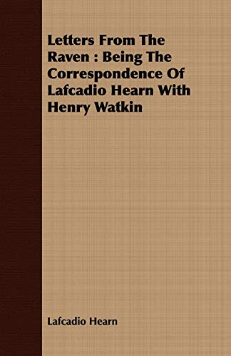 9781443711432: Letters From The Raven: Being The Correspondence Of Lafcadio Hearn With Henry Watkin