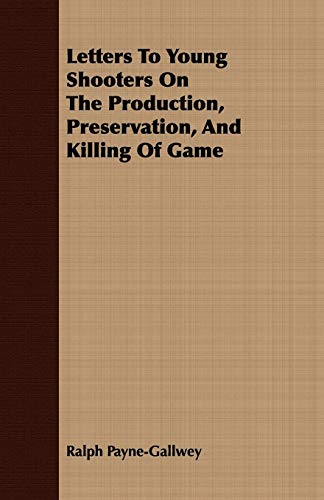 Letters To Young Shooters On The Production,: Sir Ralph Payne-Gallwey