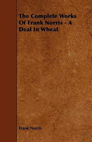 The Complete Works of Frank Norris - A Deal in Wheat: Frank Norris