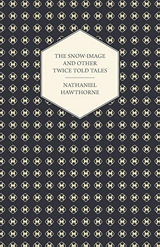 9781443713535: The Snow-Image and Other Twice Told Tales