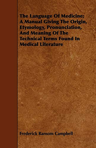 9781443713665: The Language Of Medicine; A Manual Giving The Origin, Etymology, Pronunciation, And Meaning Of The Technical Terms Found In Medical Literature