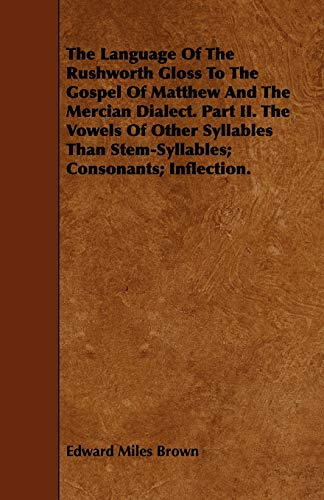 The Language of the Rushworth Gloss to the Gospel of Matthew and the Mercian Dialect. Part II. the ...