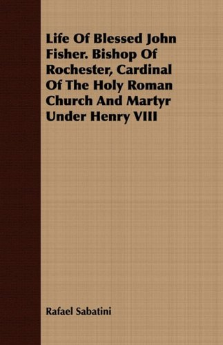 9781443719957: Life Of Blessed John Fisher. Bishop Of Rochester, Cardinal Of The Holy Roman Church And Martyr Under Henry VIII