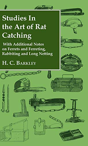 9781443720441: Studies in the Art of Rat Catching - With Additional Notes on Ferrets and Ferreting, Rabbiting and Long Netting
