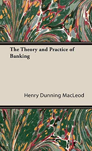The Theory and Practice of Banking: Henry Dunning Macleod