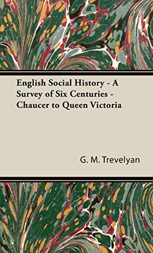 English Social History - A Survey of Six Centuries - Chaucer to Queen Victoria: G. M. Trevelyan