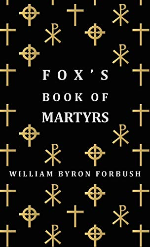 9781443721554: Fox's Book of Martyrs - A History of the Lives, Sufferings and Triumphant Deaths of the Early Christian and Protestant Martyrs