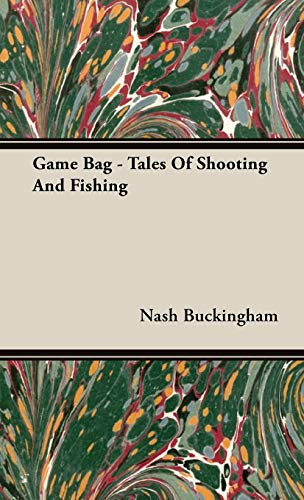 Game Bag - Tales Of Shooting And Fishing: Nash Buckingham