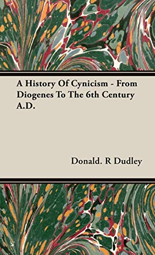 A History of Cynicism - From Diogenes to the 6th Century A.D.: Dudley, Donald. R