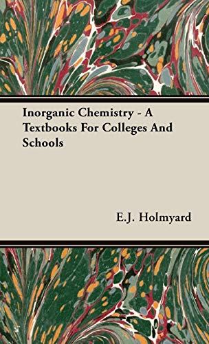 Inorganic Chemistry - A Textbooks For Colleges: E. J. Holmyard