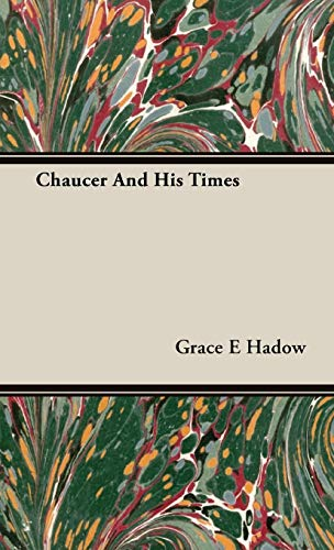 Chaucer And His Times: Hadow, Grace E