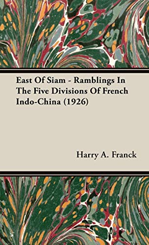 9781443724241: East Of Siam - Ramblings In The Five Divisions Of French Indo-China (1926)