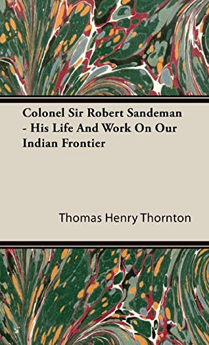 9781443724593: Colonel Sir Robert Sandeman - His Life And Work On Our Indian Frontier