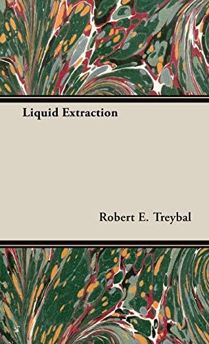 Liquid Extraction: Robert E. Treybal