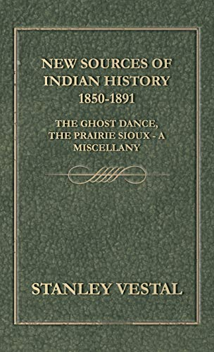 9781443726313: New Sources of Indian History 1850-1891: The Ghost Dance, the Prairie Sioux - A Miscellany