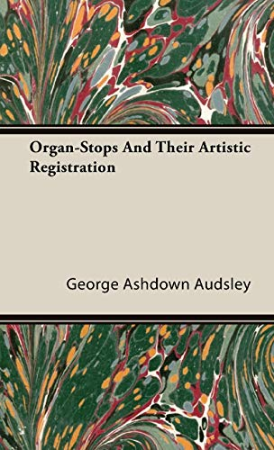 Organ-Stops And Their Artistic Registration: George Ashdown Audsley
