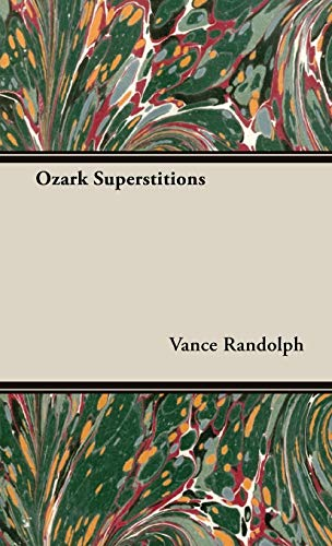 Ozark Superstitions: Vance Randolph