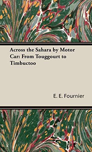 Across the Sahara by Motor Car: From Touggourt to Timbuctoo: Fournier, E. E.