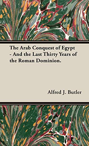 9781443727839: The Arab Conquest of Egypt - And the Last Thirty Years of the Roman Dominion.