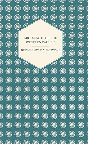 9781443727907: Argonauts of the Western Pacific: An Account of Native Enterprise and Adventure in the Archipelagoes of Melanesian New Guinea