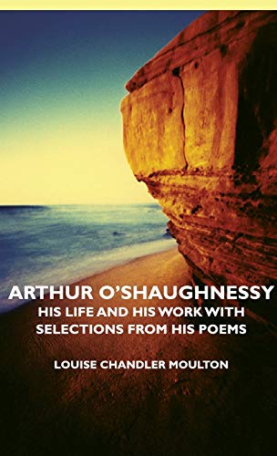 9781443727976: Arthur O'Shaughnessy - His Life and His Work with Selections from His Poems